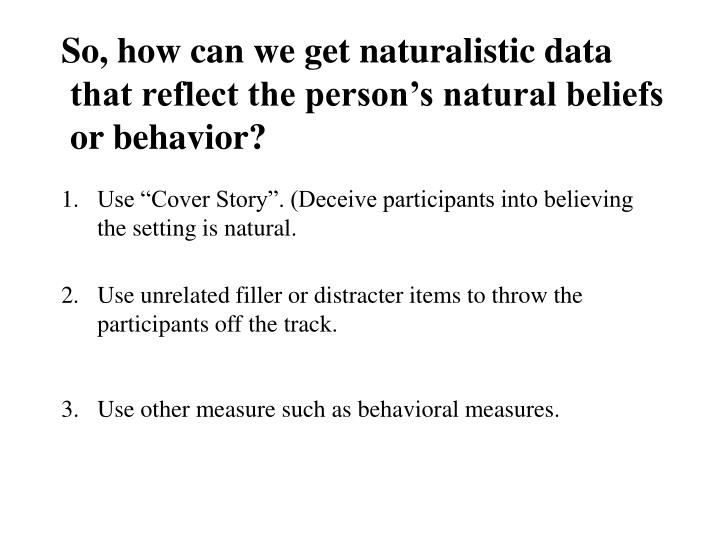 So, how can we get naturalistic data