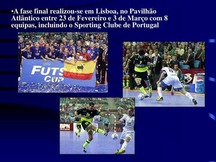 A fase final realizou-se em Lisboa, no Pavilhão Atlântico entre 23 de Fevereiro e 3 de Março com 8 equipas, incluindo o Sporting Clube de Portugal