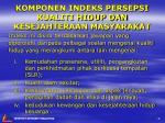 komponen indeks persepsi kualiti hidup dan kesejahteraan masyarakat