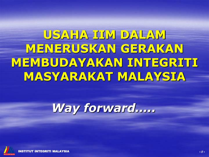 USAHA IIM DALAM MENERUSKAN GERAKAN  MEMBUDAYAKAN INTEGRITI MASYARAKAT MALAYSIA
