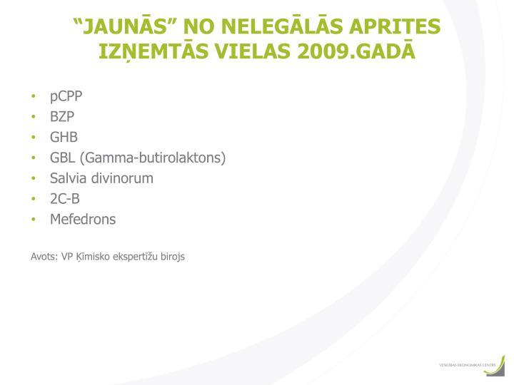 """""""JAUNĀS"""" NO NELEGĀLĀS APRITES IZŅEMTĀS VIELAS 2009.GADĀ"""