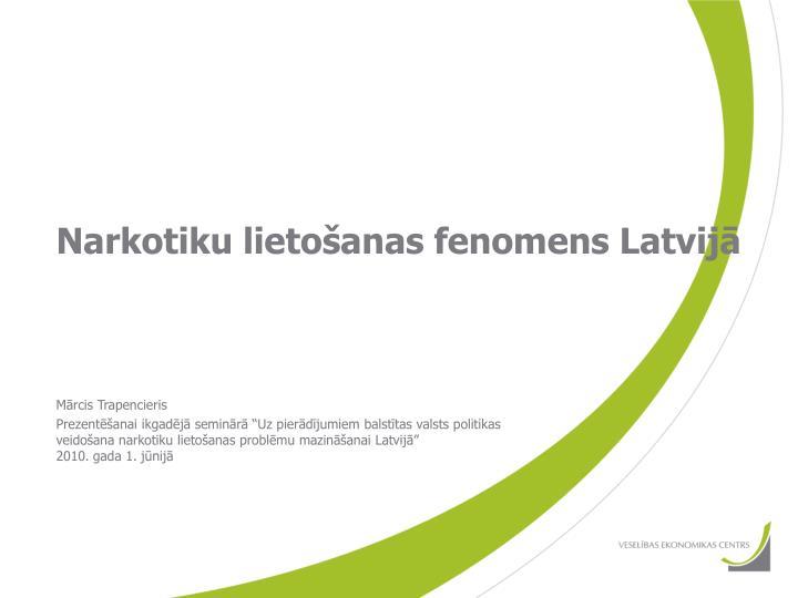 Narkotiku lietošanas fenomens Latvijā