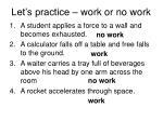 let s practice work or no work