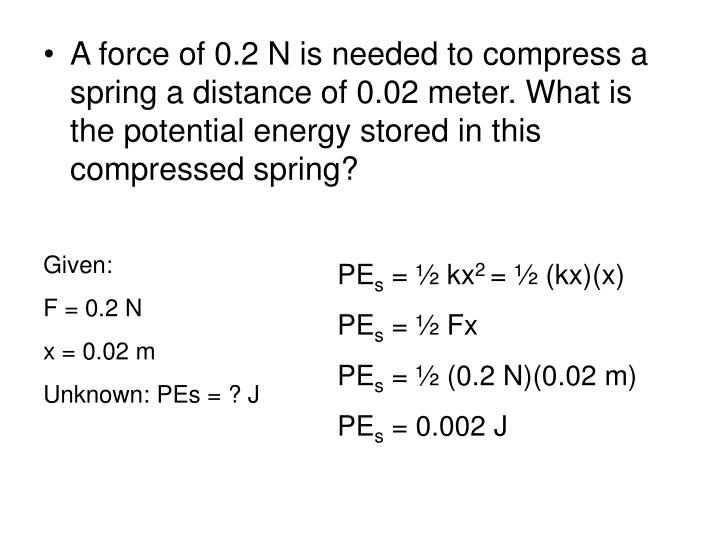 A force of 0.2 N is needed to compress a spring a distance of 0.02 meter. What is the potential energy stored in this compressed spring?