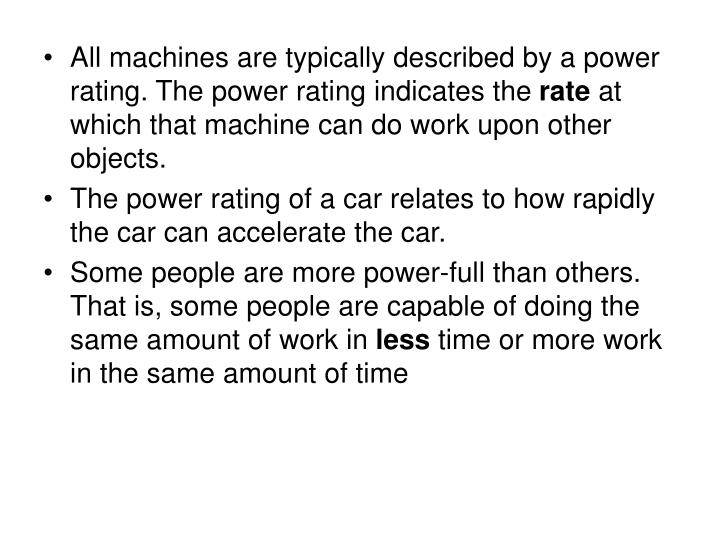 All machines are typically described by a power rating. The power rating indicates the