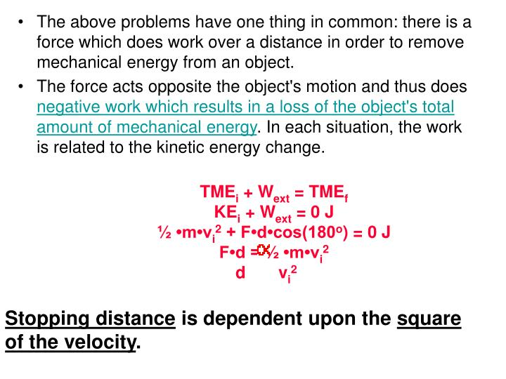 The above problems have one thing in common: there is a force which does work over a distance in order to remove mechanical energy from an object.