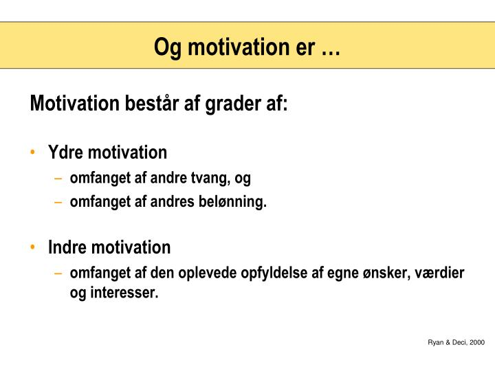 Og motivation er …