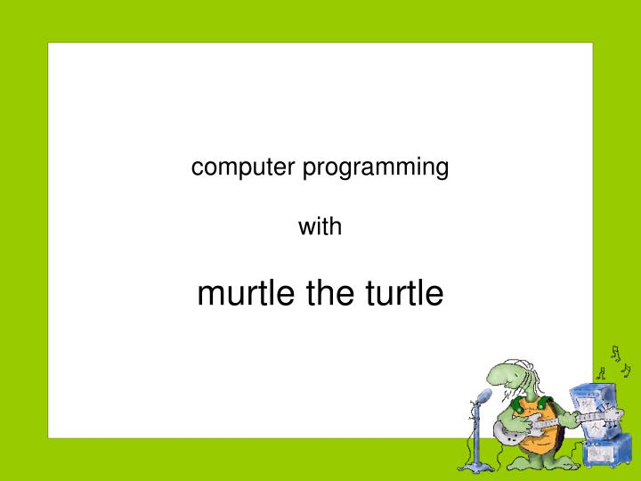 Computer programming with murtle the turtle