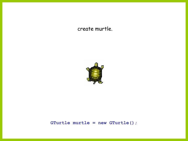 create murtle.