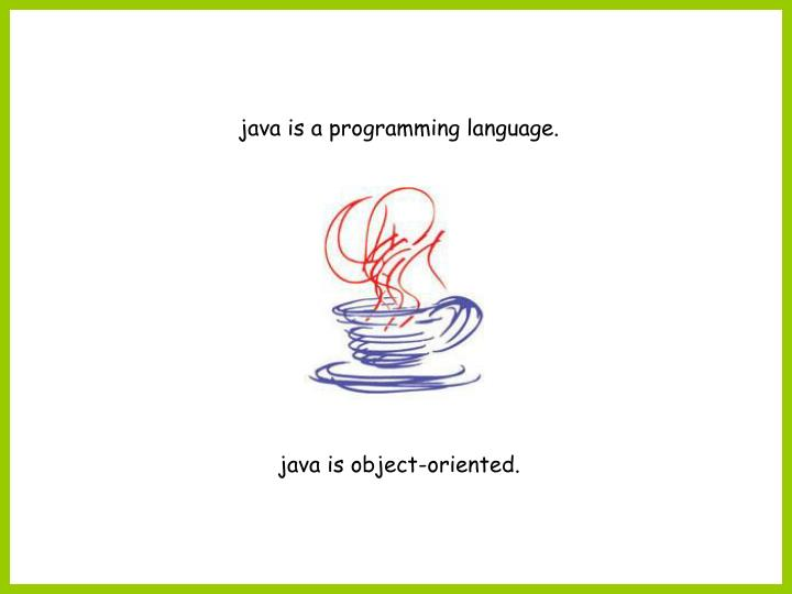 java is a programming language.