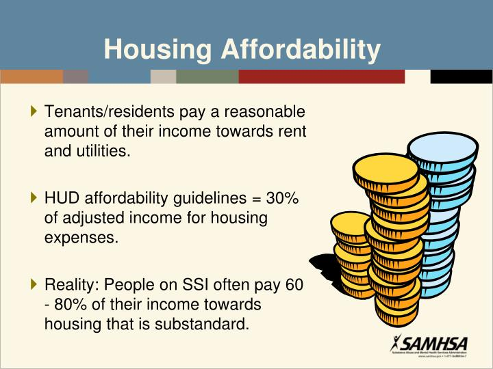 Tenants/residents pay a reasonable amount of their income towards rent and utilities.