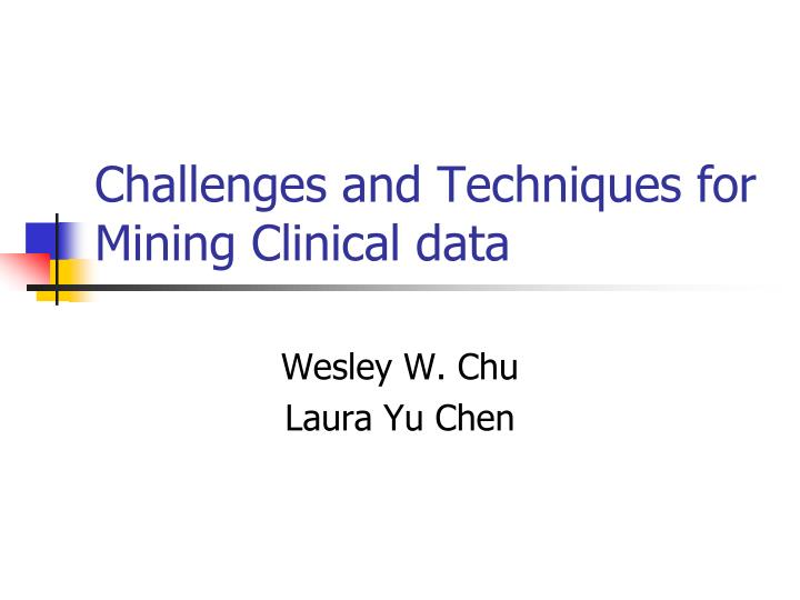 Challenges and Techniques for  Mining Clinical data