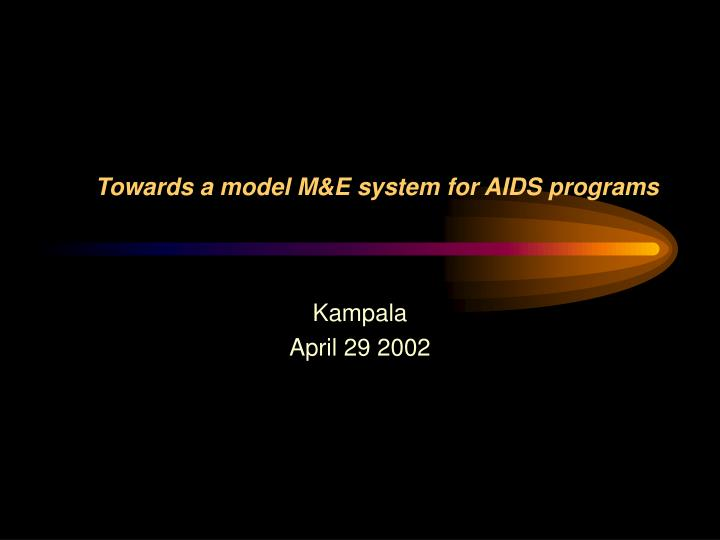 Towards a model m e system for aids programs