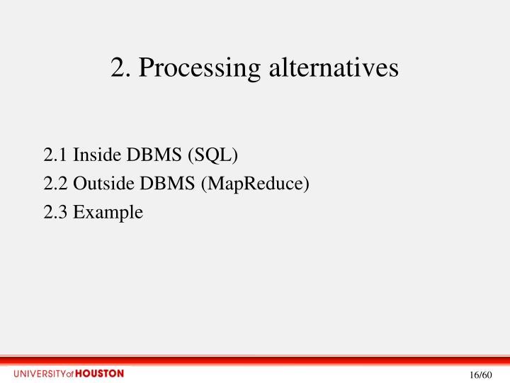 2. Processing alternatives