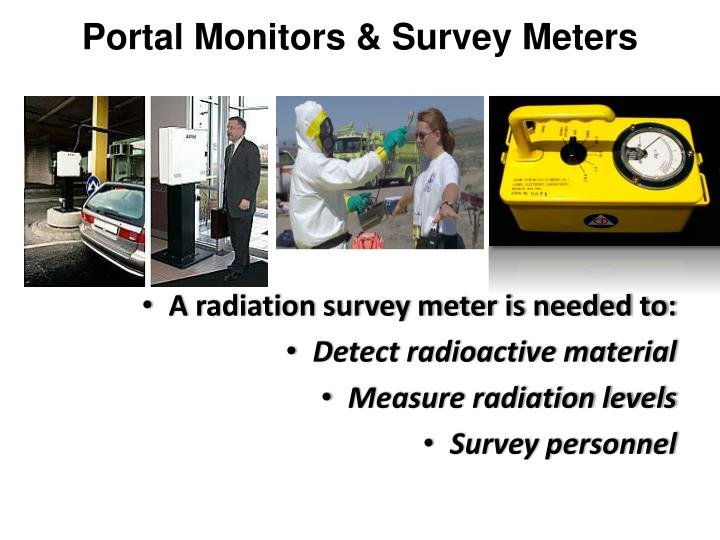A radiation survey meter is needed to: