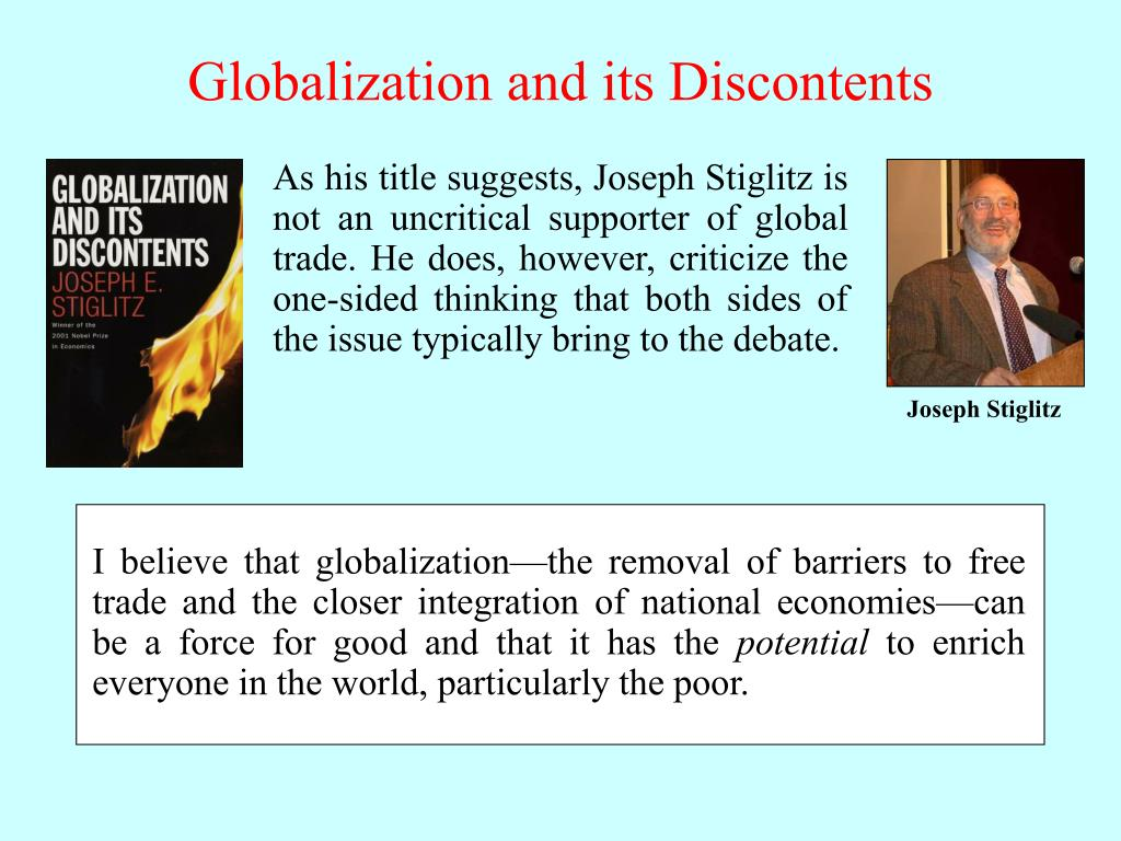 I believe that globalization—the removal of barriers to free trade and the closer integration of national economies—can be a force for good and that it has the