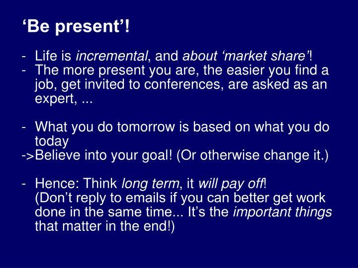 'Be present'!