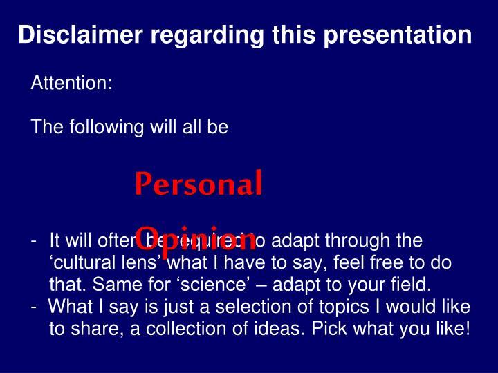 Disclaimer regarding this presentation