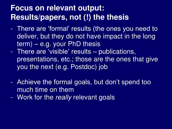 Focus on relevant output: Results/papers, not (!) the thesis