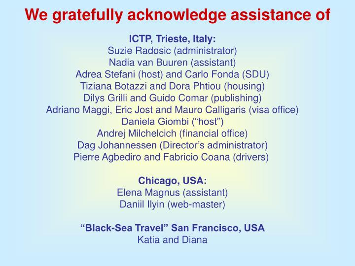 We gratefully acknowledge assistance of