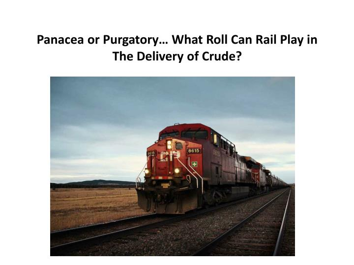 Panacea or purgatory what roll can rail play in the delivery of crude