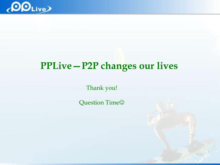 PPLive—P2P changes our lives