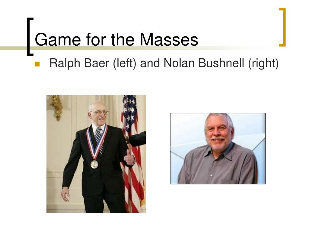 Ralph Baer (left) and Nolan Bushnell (right)