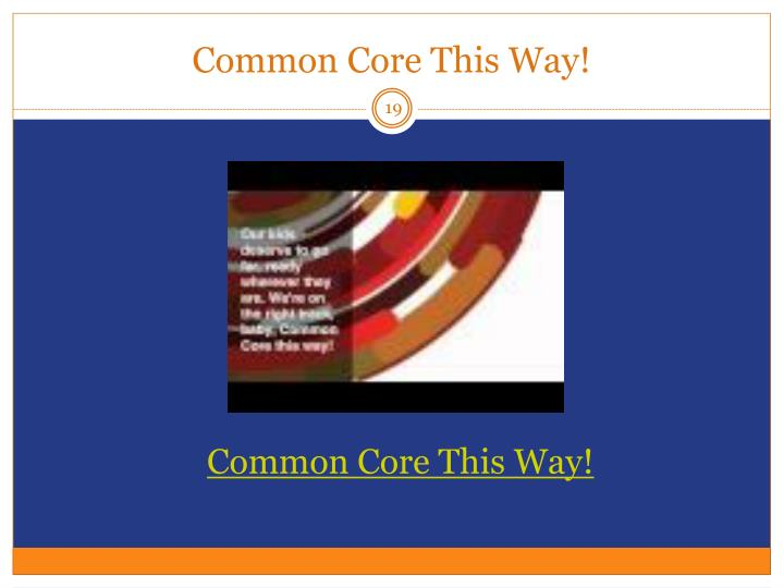 Common Core This Way!
