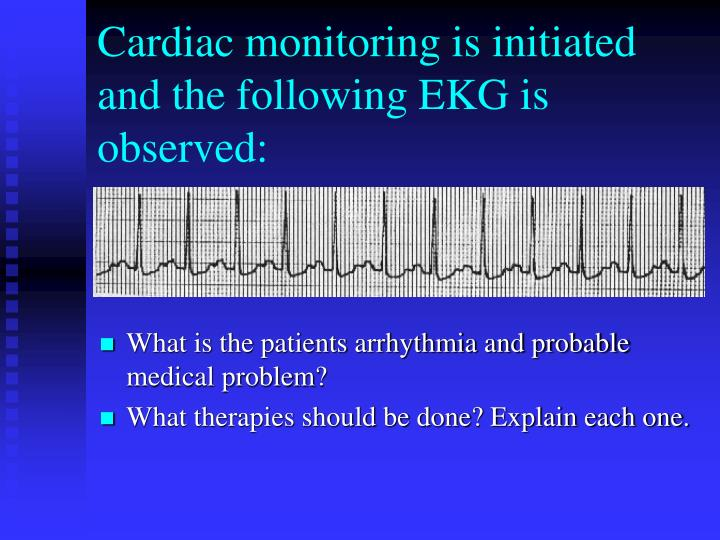 Cardiac monitoring is initiated and the following EKG is observed: