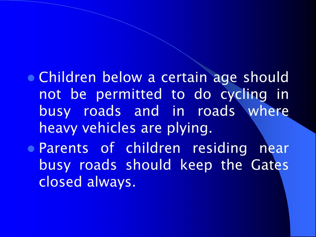 Children below a certain age should not be permitted to do cycling in busy roads and in roads where heavy vehicles are plying.