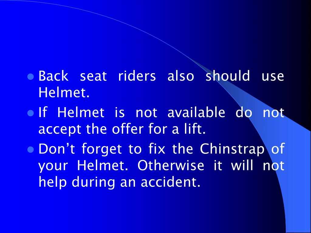 Back seat riders also should use Helmet.