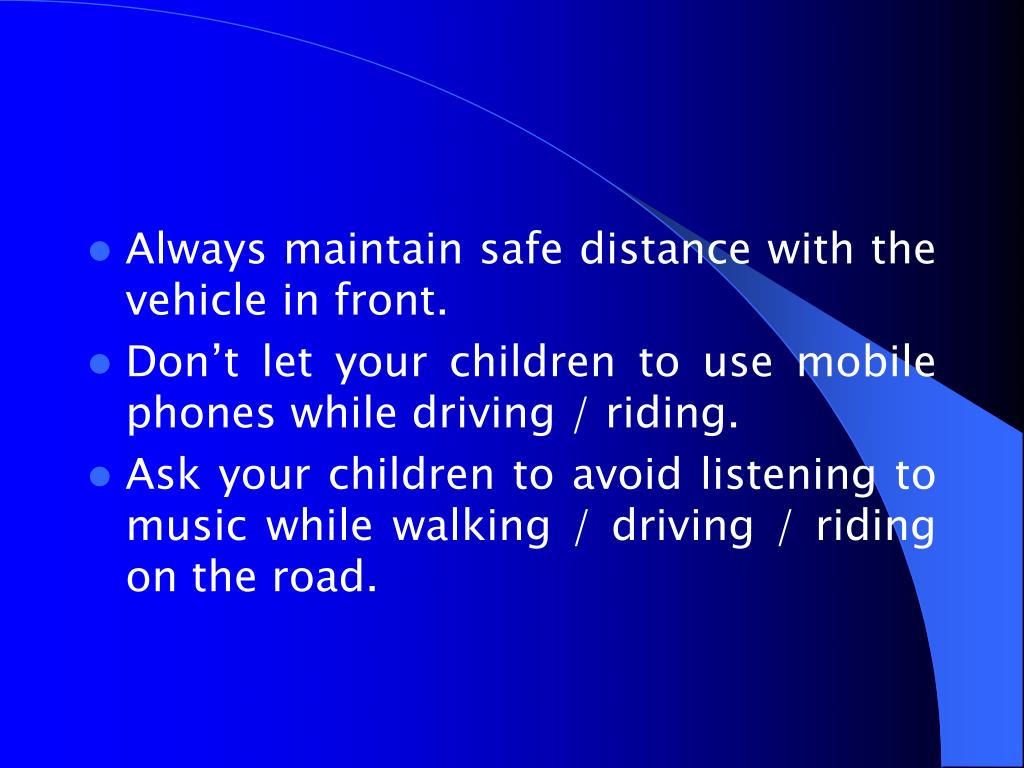 Always maintain safe distance with the vehicle in front.