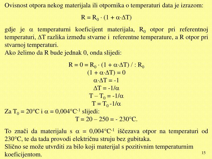Ovisnost otpora nekog materijala ili otpornika o temperaturi data je izrazom: