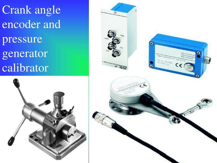 Crank angle encoder and pressure generator calibrator