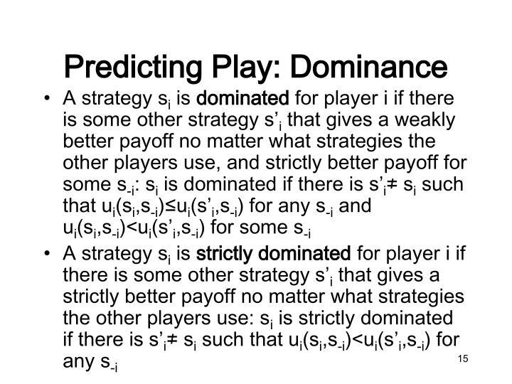 Predicting Play: Dominance