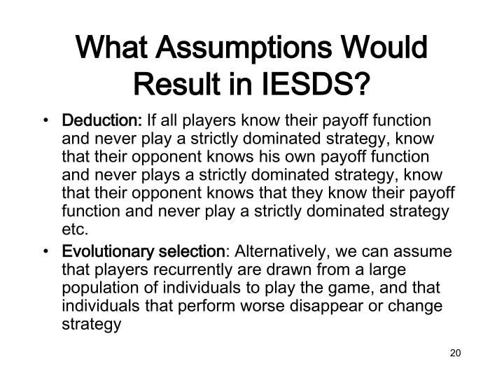 What Assumptions Would Result in IESDS?