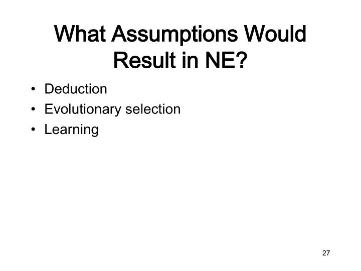 What Assumptions Would Result in NE?