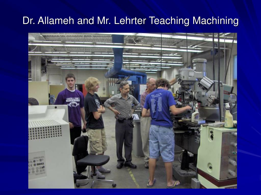 Dr. Allameh and Mr. Lehrter Teaching Machining