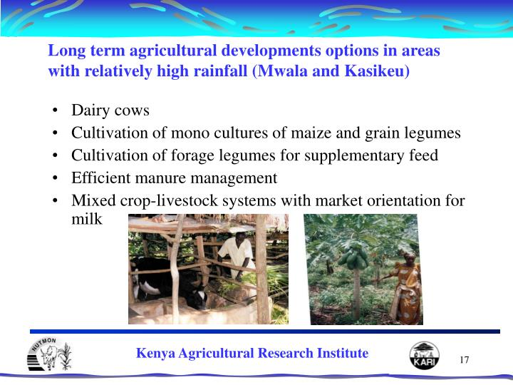 Long term agricultural developments options in areas with relatively high rainfall (Mwala and Kasikeu)