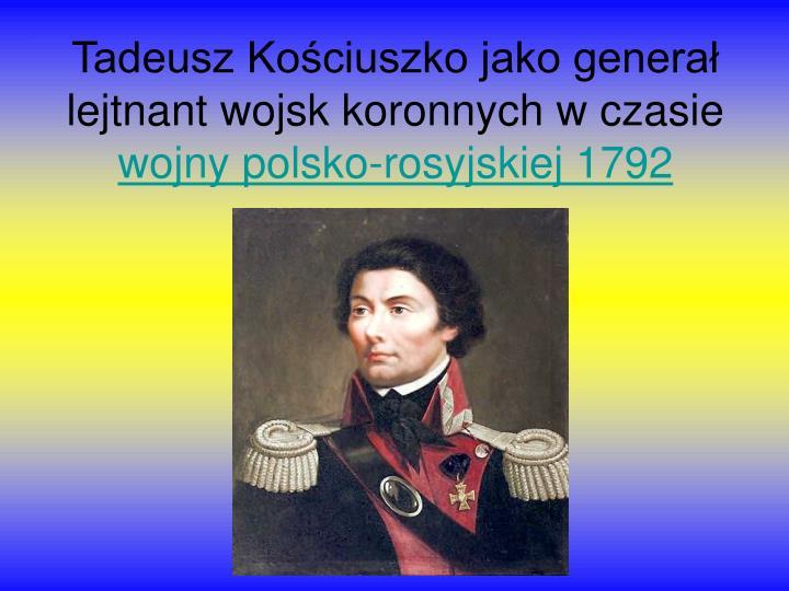 Tadeusz Kościuszko jako generał lejtnant wojsk koronnych w czasie