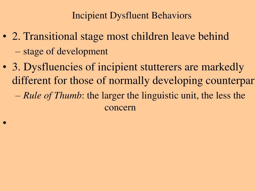 Incipient Dysfluent Behaviors