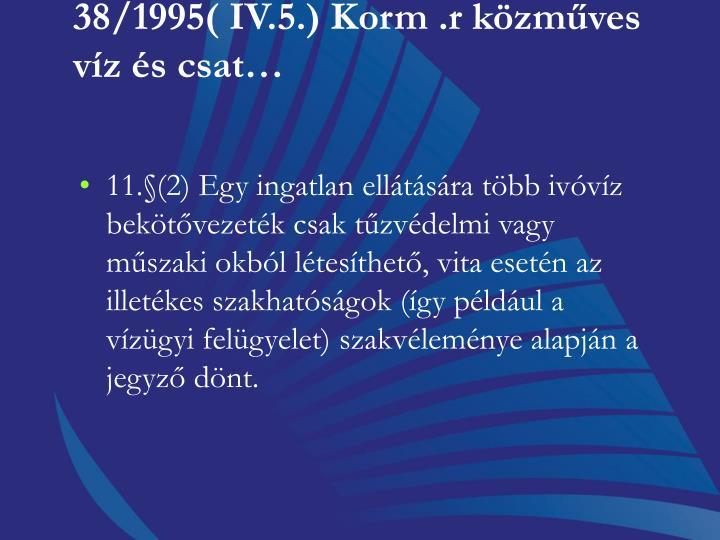 38/1995( IV.5.) Korm .r közműves víz és csat…