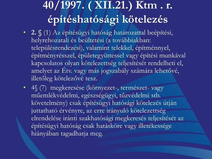 40/1997. ( XII.21.) Ktm . r. ptshatsgi ktelezs