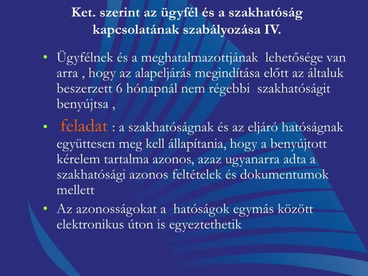 Ket. szerint az ügyfél és a szakhatóság kapcsolatának szabályozása IV.