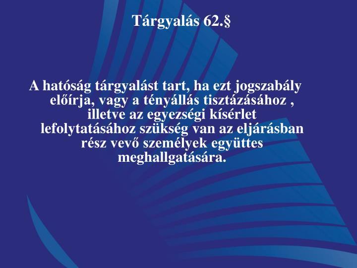 Tárgyalás 62.§