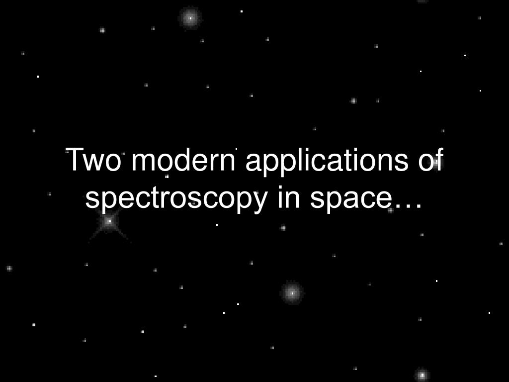 Two modern applications of spectroscopy in space…