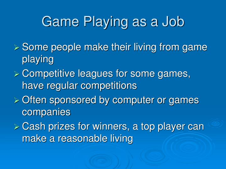 Game Playing as a Job