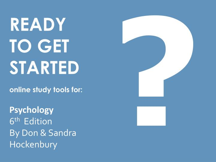Ready to get started online study tools for psychology 6 th edition by don sandra hockenbury