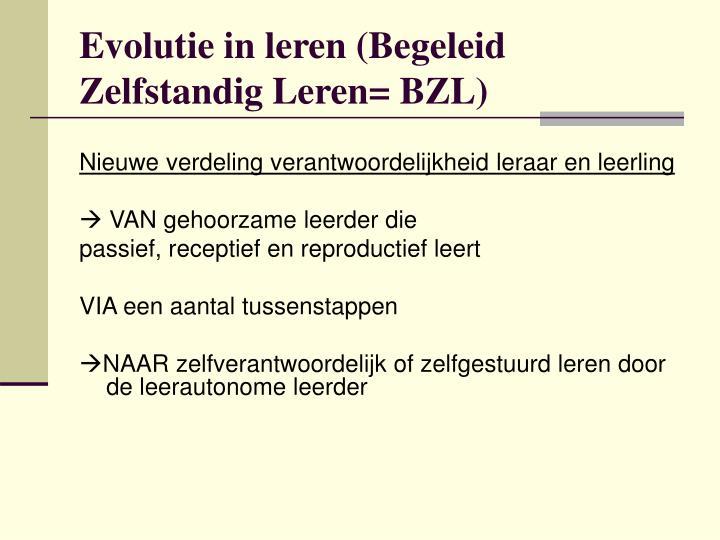 Evolutie in leren (Begeleid Zelfstandig Leren= BZL)