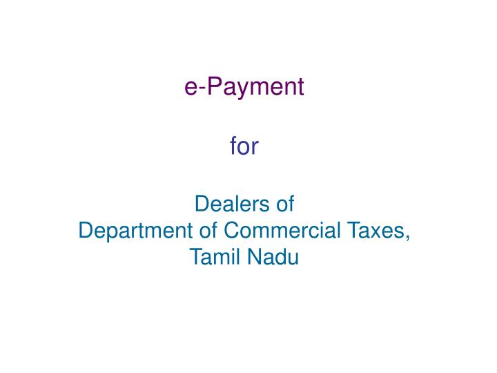 E payment for dealers of department of commercial taxes tamil nadu